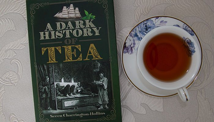 The Dark History of Tea by Seren Charrington-Hollins