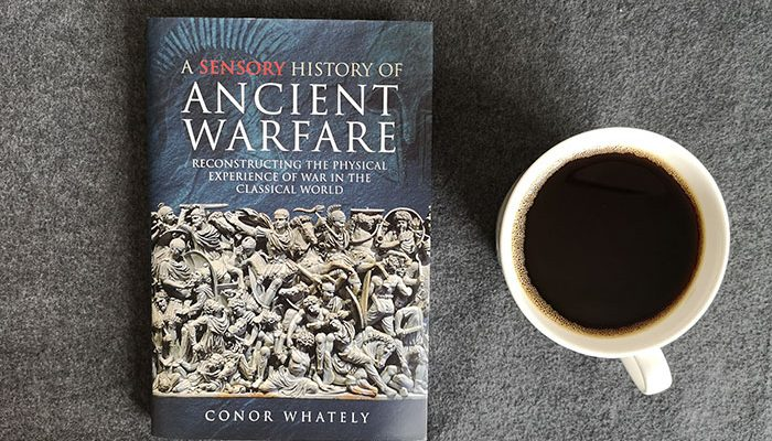 A Sensory History of Ancient Warfare by Conor Whately